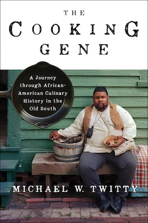 The Cooking Gene A Journey Through African American Culinary History In Old South Michael W Twitty