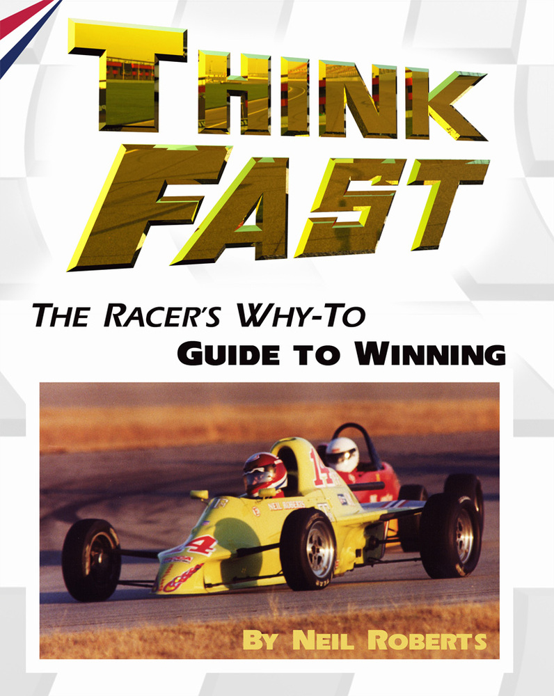 """Neil Roberts' """"Think Fast: The Racer's Why-To Guide to Winning"""""""