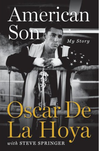 """Oscar De La Hoya's """"American Son"""" recounts some of his most famous fights, most bitter losses, and his historic split from promoter Bob Arum."""