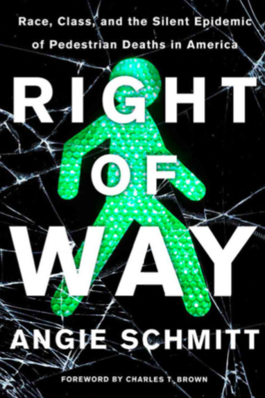 The cover of the book with a pedestrian signal that is cracked. The title is Right of Way: Race, Class, and the Silent Epidemic of Pedestrian Deaths in America, by Angie Schmitt, foreword by Charles T. Brown.
