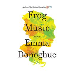 """<em>Frog Music</em> is from Emma Donoghue, the same author behind <em>Room</em>. This novel is set in San Francisco in the summer of 1876 and follows the story of a young woman who is shot dead. """"It's gripping and it's fun to have a picture painted for yo"""