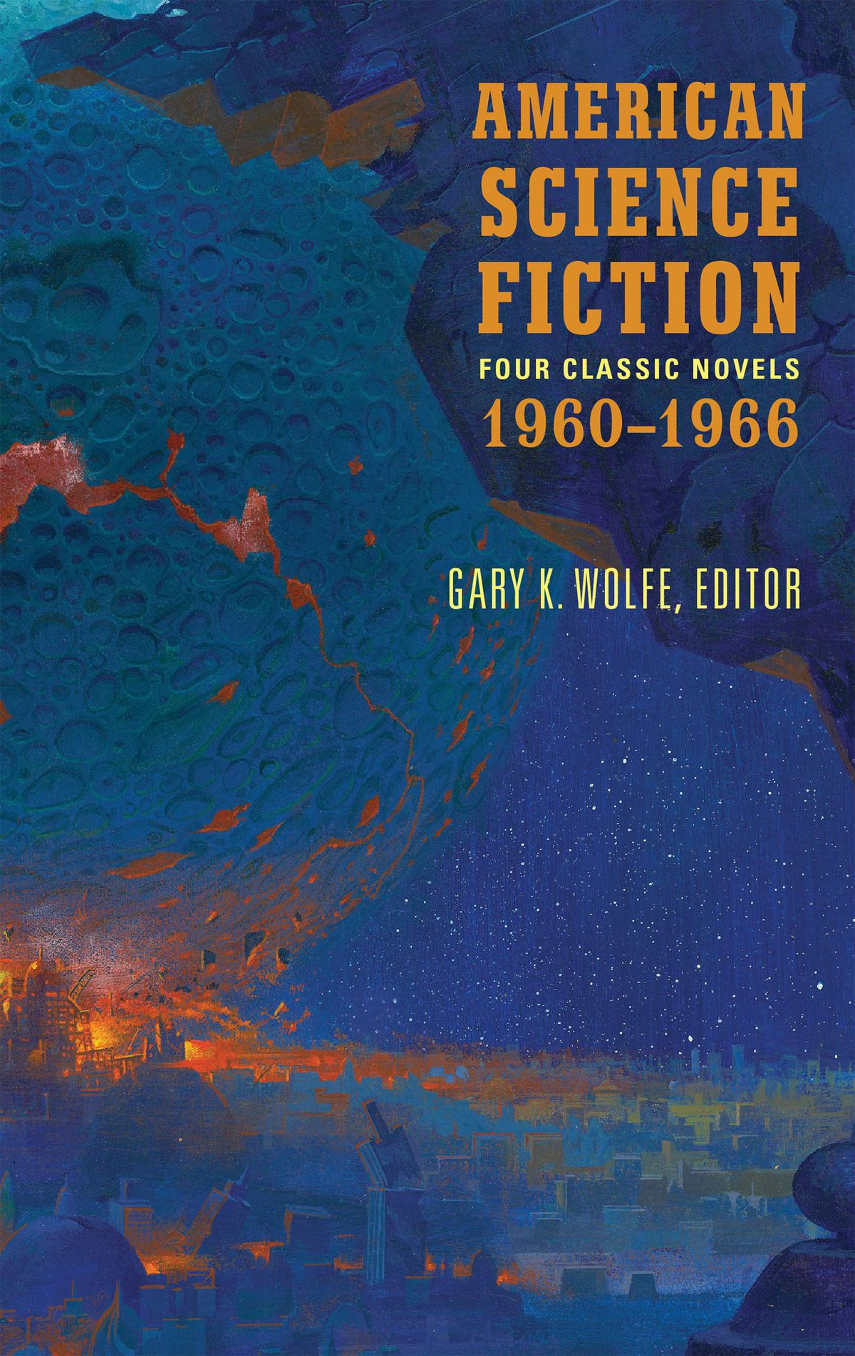 """Cover of """"American Science Fiction: Four Classic Novels, 1960-1966"""" edited by Gary K. Wolfe"""