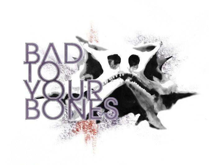 bad to your bones