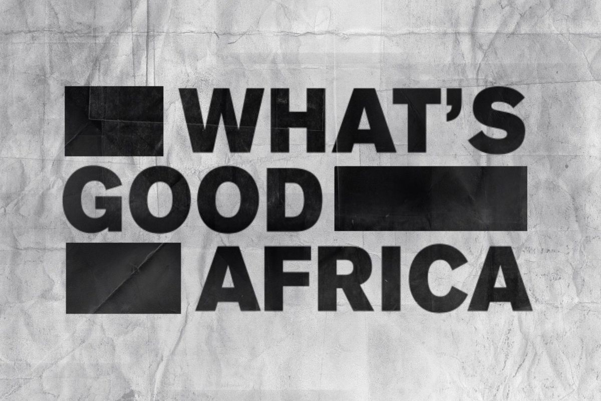 """""""What's Good Africa"""""""