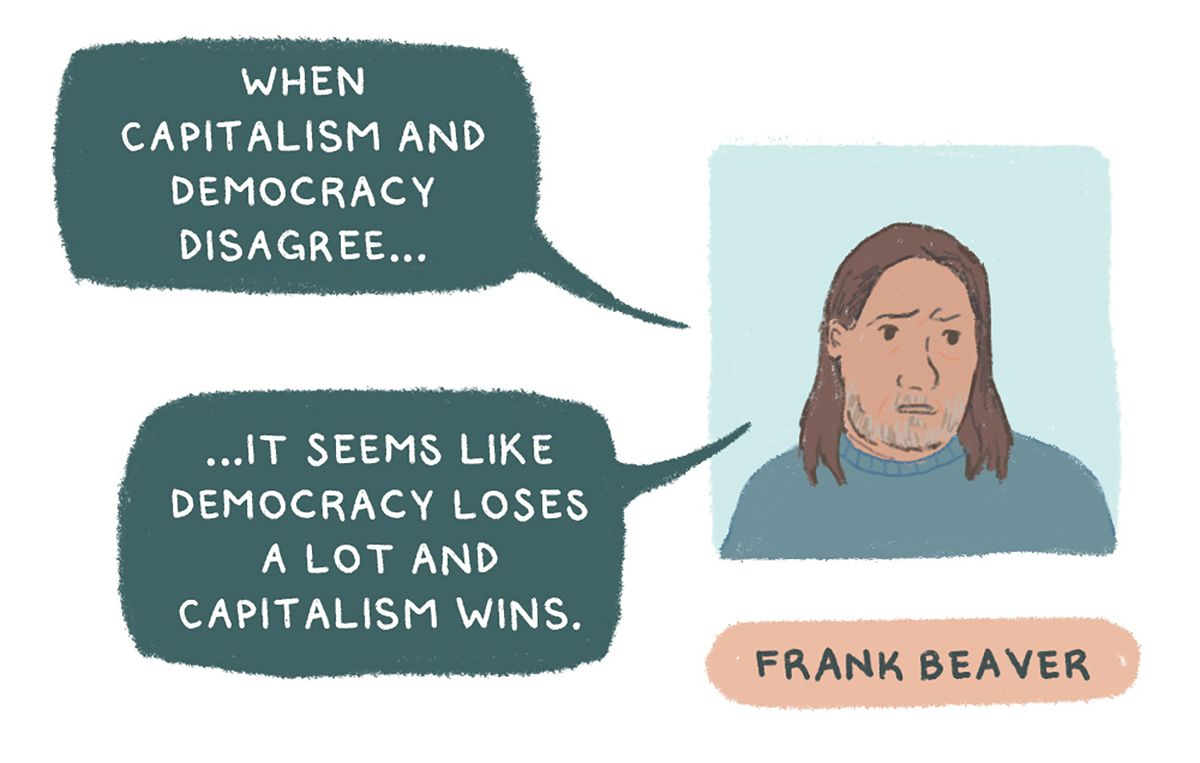 """""""When capitalism and democracy disagree,"""" Beaver says, """"it seems like democracy loses a lot and capitalism wins."""""""