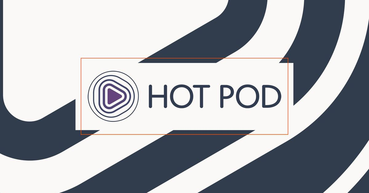 Welcome to the Hot Pod from The Verge