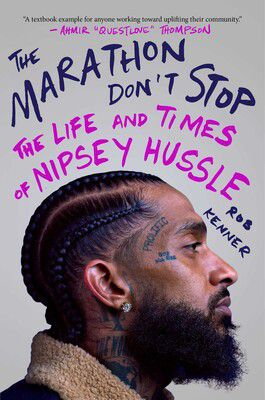 """Click here for a sampling from Rob Kenner's """"Marathon Don't Stop: The Life and Times of Nipsey Hussle."""""""