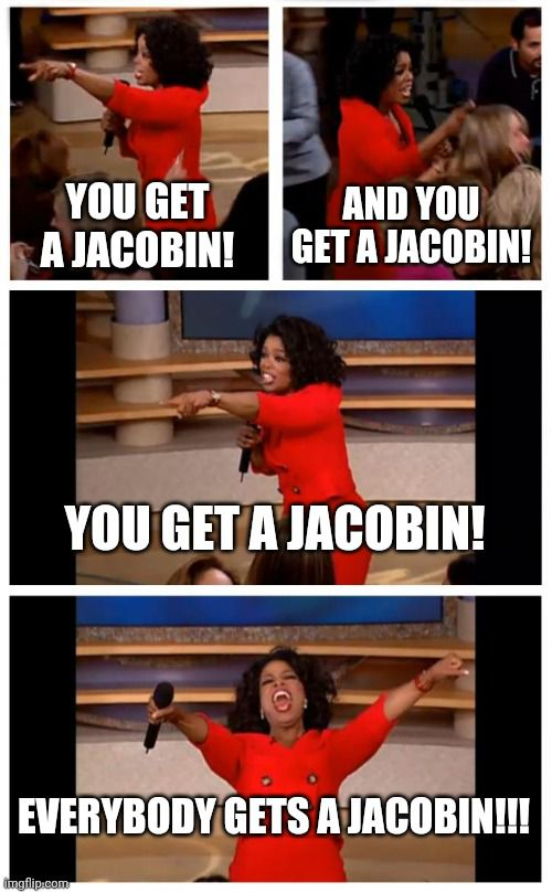 Stupid meme image showing Oprah Winfrey handing out free Jacobins to the audience