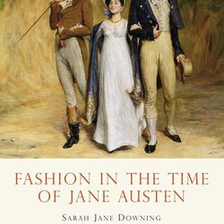 """""""Fashion in the Time of Jane Austen"""" is by Sarah Jane Downing."""