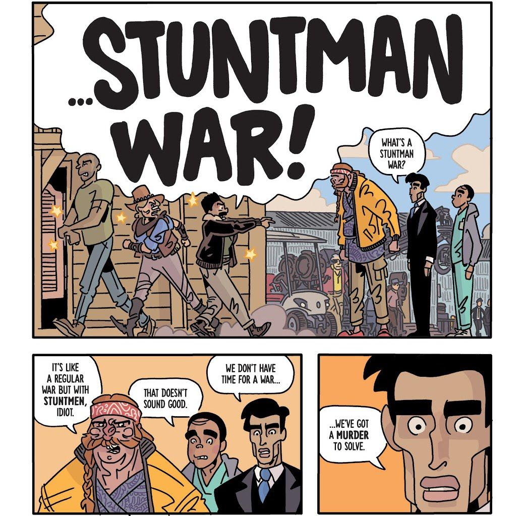 """""""STUNTMAN WAR,"""" shouts a retreating stuntman in giant letters. """"What's a stuntman war?"""" Miles asks. """"It's like a regular war but with stuntmen, idiot,"""" replies Terry. """"We don't have time for a war,"""" Miles says nervously, """"we've got a murder to solve."""" in Six Sidekicks of Trigger Keaton #1, Image Comics (2021)."""