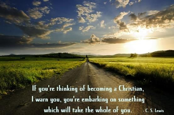 """If you're thinking of becoming a Christian, I warn you, you're embarking on something, which will take the whole of you."" — C.S. Lewis"