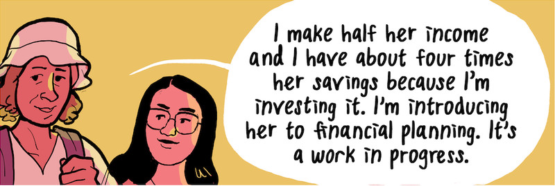 """Henrika: """"I make half her income and I have about four times her savings because I'm investing it. I'm introducing her to financial planning. It's a work in progress."""""""