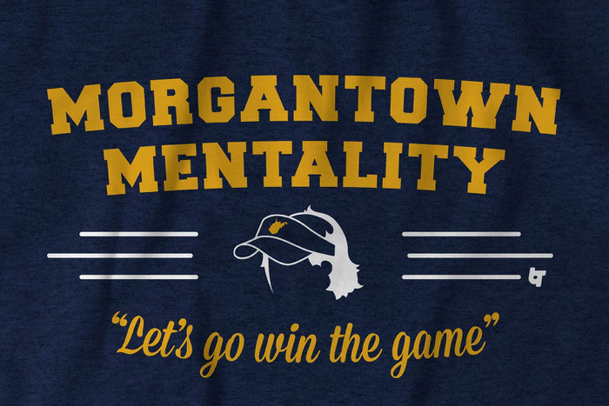 Do You Have The Morgantown Mentality Buy The Shirt And Raise Money