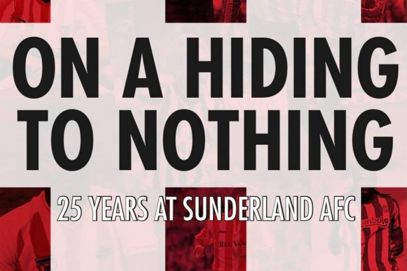 On a Hiding to Nothing: 25 Years at Sunderland AFC!