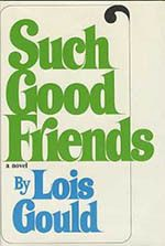 Such Good Friends by Lois Gould