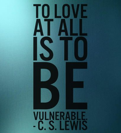"""To love at all is to be vulnerable."" — C.S. Lewis"