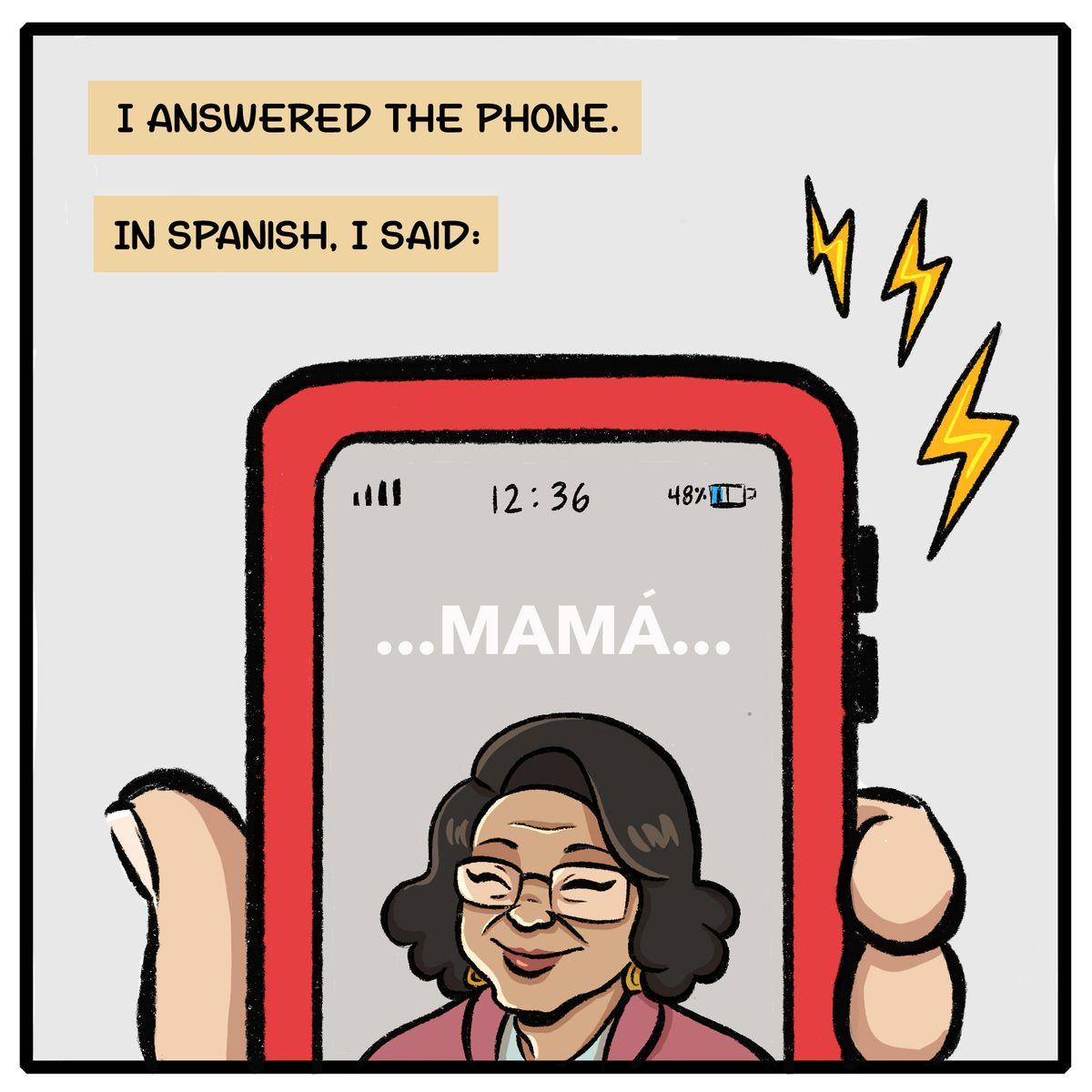 "I answered the phone. In Spanish. I said: ""Mama."""