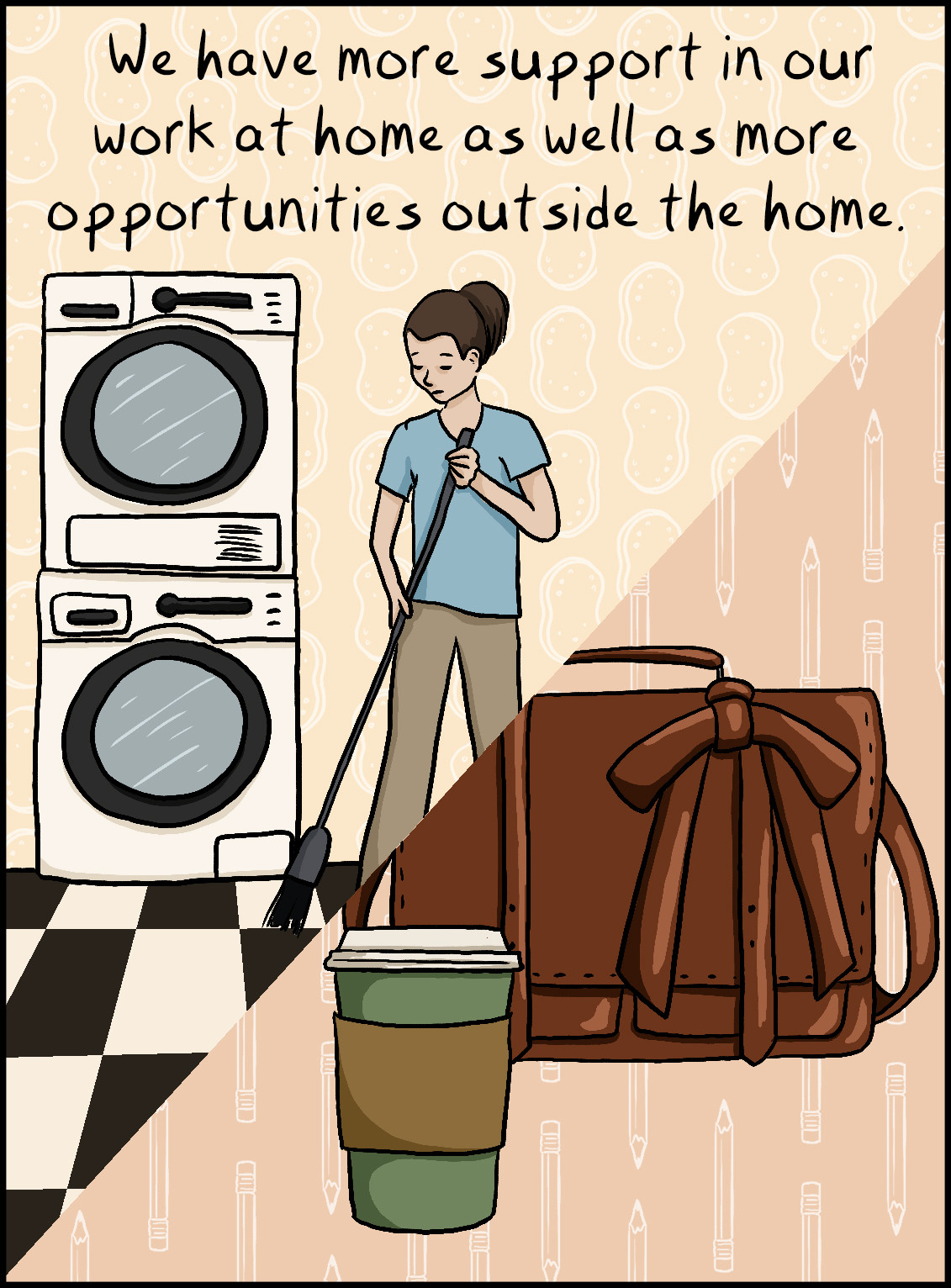 We have more support in our work at home as well as more opportunities outside the home.