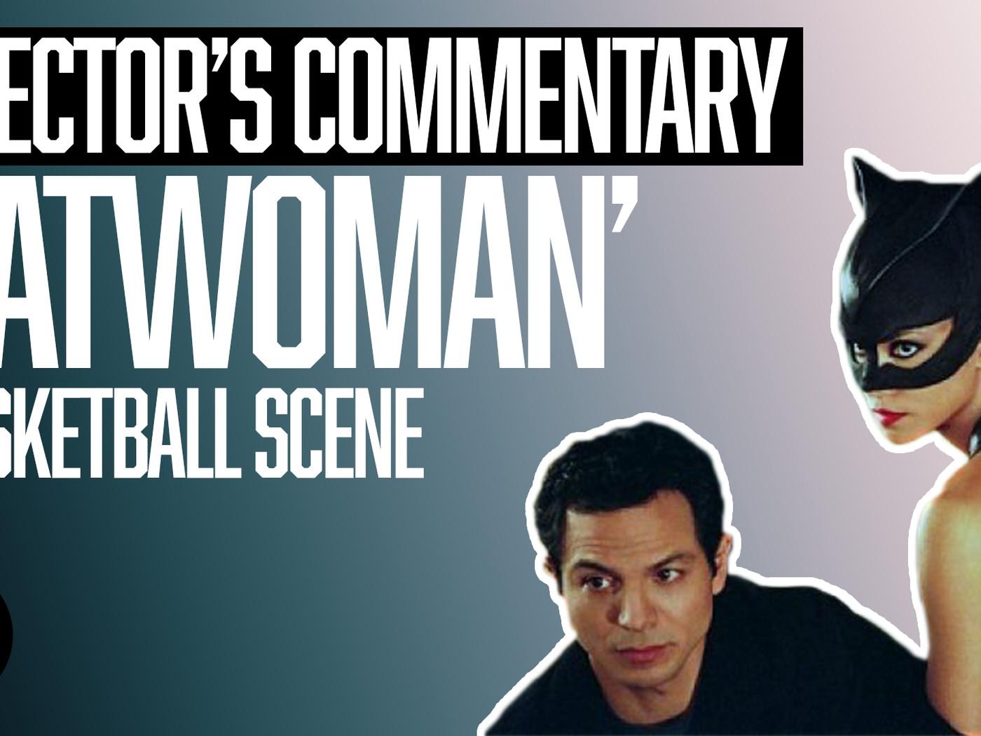 Director S Commentary Catwoman Basketball Scene The Ringer