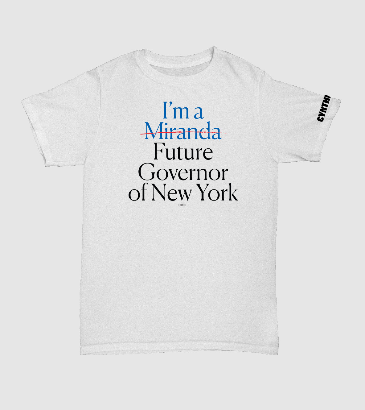 """A white tee that reads """"I'm a Miranda"""" crossed out with """"I'm a future governor of New York."""""""