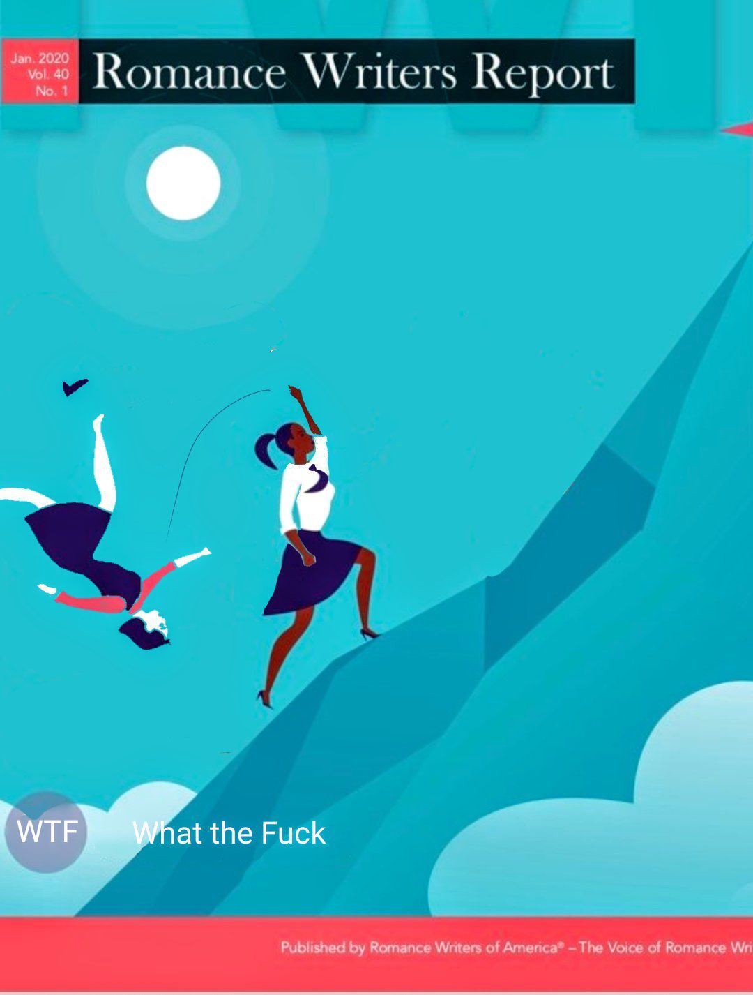 """A photomanip of the previous RWA magazine cover. Instead of reaching out her hand for assistance from the white lady in front of her, the woman of color is defiantly tossing the white woman over her shoulder. The white woman is somersaulting down the mountain, arms akimbo, one shoe flying into the air. The cover text has been changed to include a title: """"What the Fuck."""""""