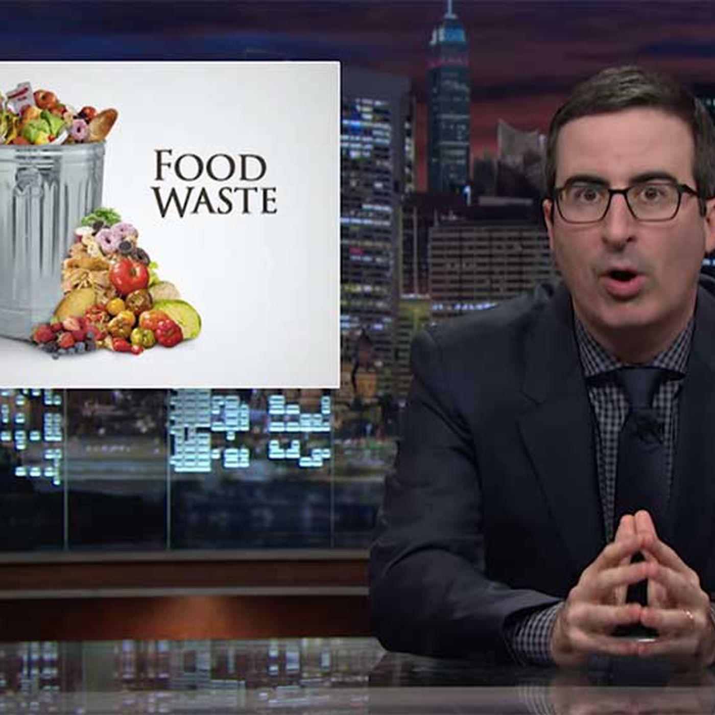John Oliver Scolds America For Its Food Waste Problem Eater