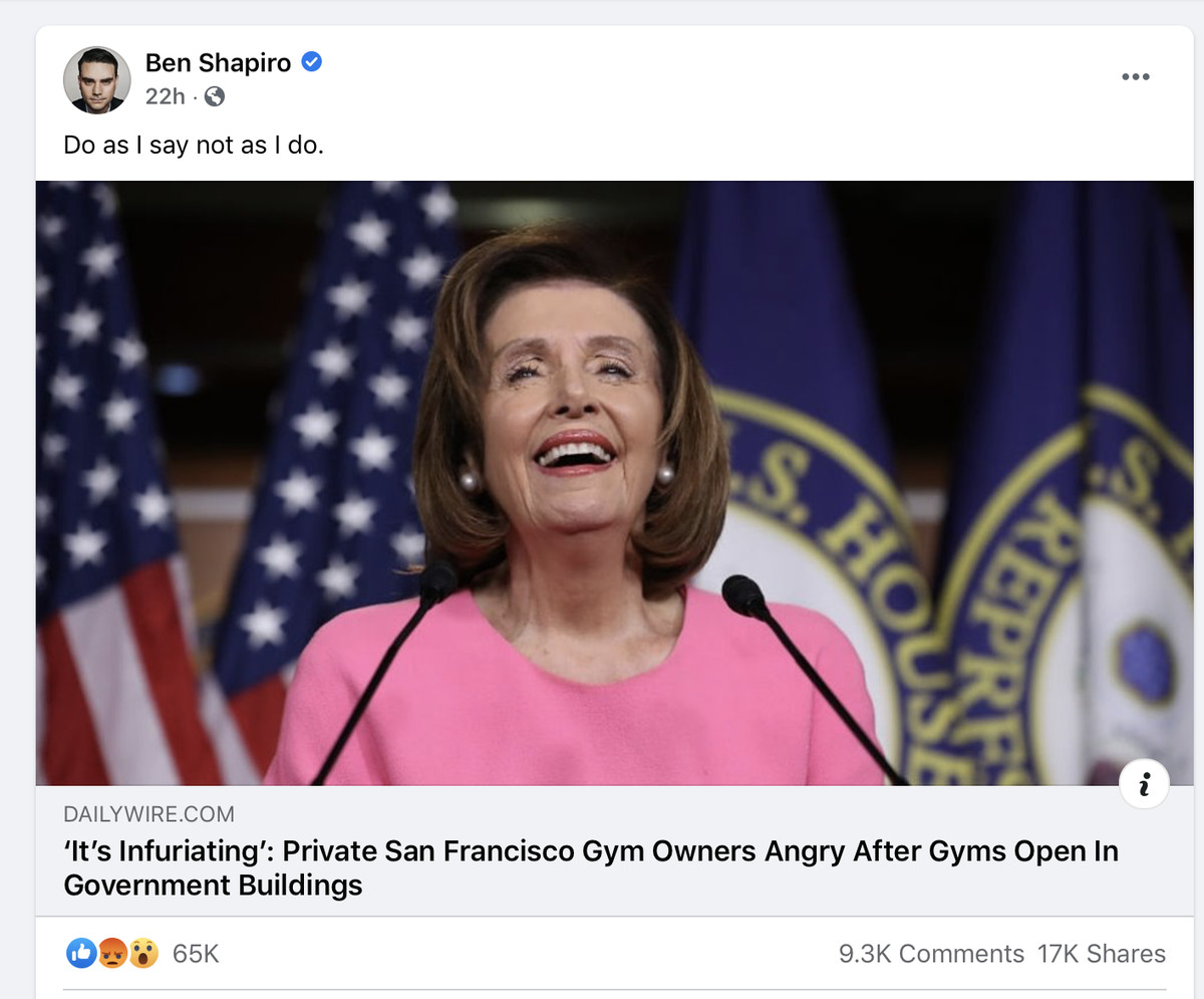 "A Facebook post from Ben Shapiro with the header ""Do as I say not as I do"" features a picture of House Speaker Nancy Pelosi laughing from behind a podium and a Daily Wire link to ""It's infuriating: Private San Francisco gym owners angry after gyms open in government buildings."""