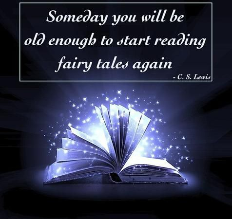 """Someday you will be old enough to start reading fairy tales again."" — C.S. Lewis"
