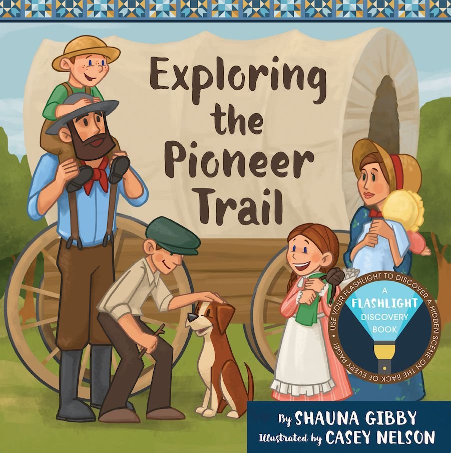 """""""Exploring the Pioneer Trail"""" is by Shauna Gibby and illustrated by Casey Nelson."""