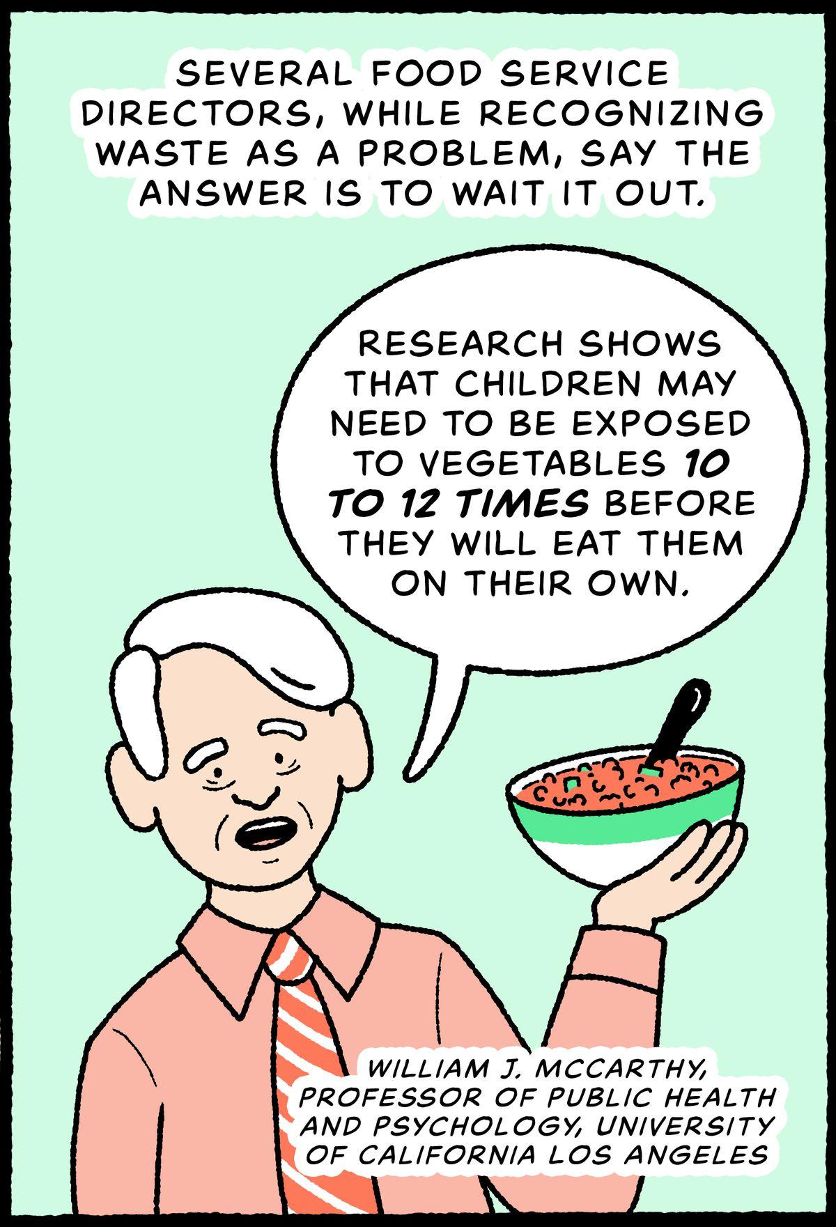William J. McCarthy, professeur de santé publique et de psychologie, Université de Californie à Los Angeles, brandissant une salade de quinoa : Plusieurs directeurs de services alimentaires, tout en reconnaissant le gaspillage comme un problème, disent que la réponse est d'attendre.  La recherche montre que les enfants peuvent avoir besoin d'être exposés à des légumes 10 à 12 fois avant de les manger seuls.