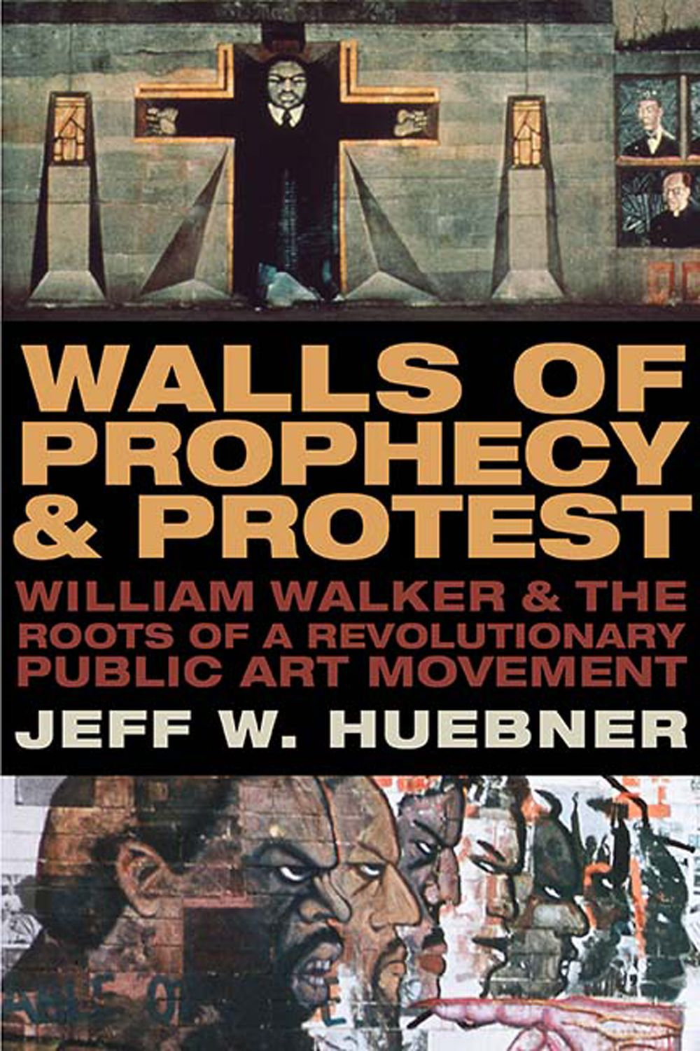 """Jeff W. Huebner's new book """"Walls of Prophecy and Protest: William Walker and the Roots of a Revolutionary Public Art Movement."""""""