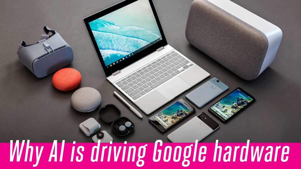 Why AI is driving Google hardware