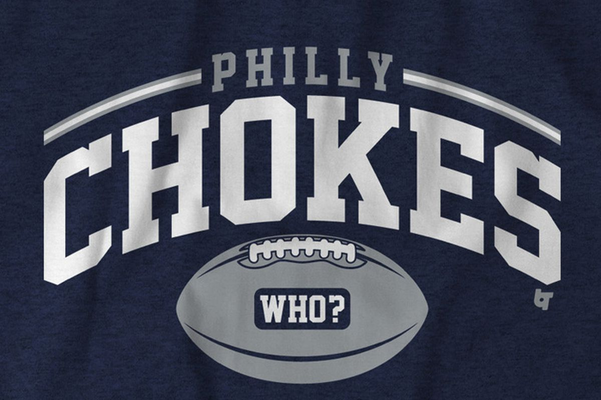 The Eagles Choked In Dallas And Now Get Your Philly Chokes Shirt To Celebrate Occasion