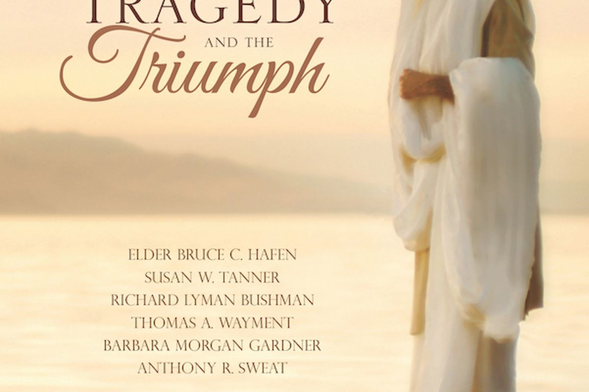 """""""The Tragedy and the Triumph"""" is edited by Charles Swift and includes presentations at BYU's Easter Conferences, including ones by Elder Bruce C. Hafen, Sister Susan W. Tanner, Richard Lyman Bushman, Thomas A. Wayment, Barbara Morgan Gardner and Anthony R"""