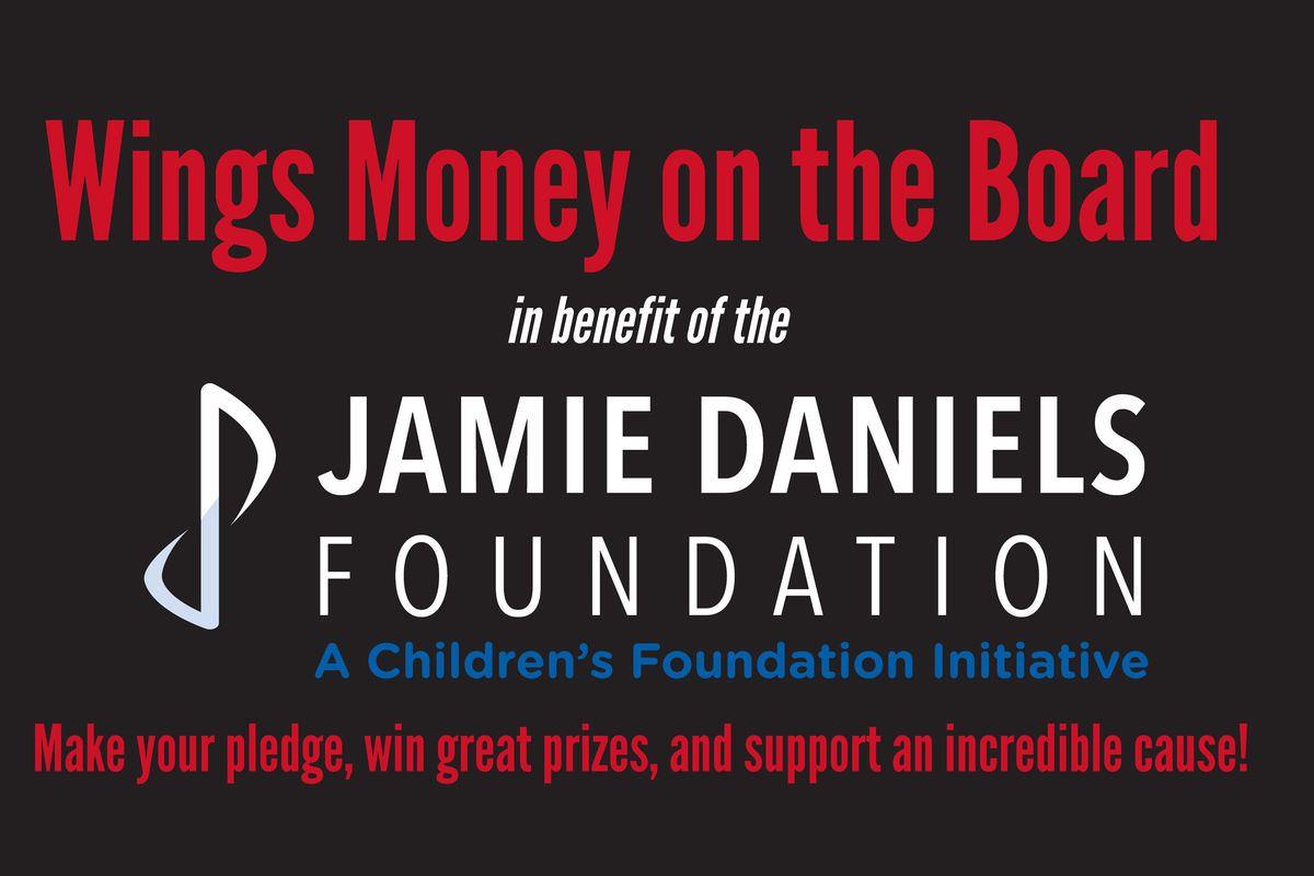 Wings money on the board in benefit of the Jamie Daniels Foundation. Make your pledge, win great prizes, and support an incredible cause.