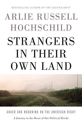 Strangers In Their Own Land by Arlie Russell Hochschild