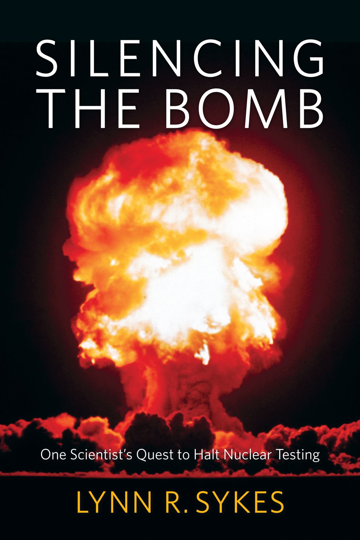 The cover of Lynn Sykes' book, Silencing the Bomb: One Scientist's Quest to Halt Nuclear Testing.