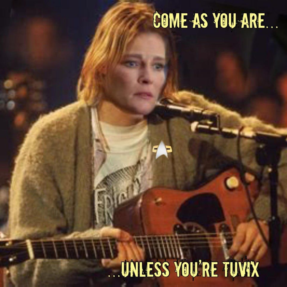 """Janeway as Kurt Cobain singing """"Come as you are ... unless you're Tuvix"""""""