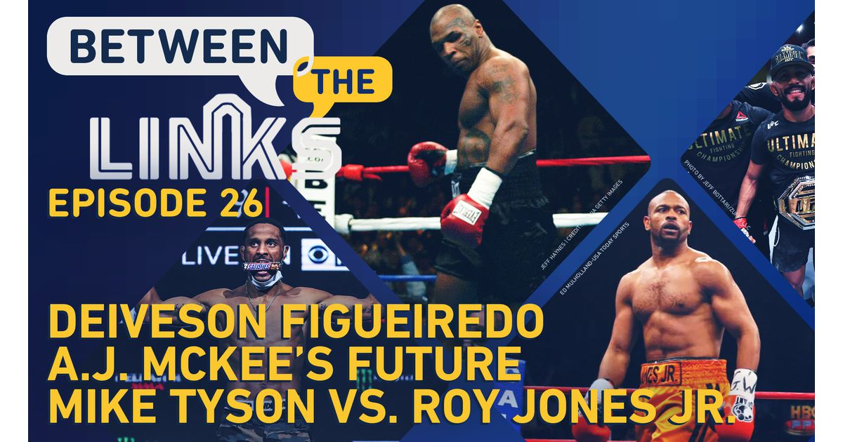 Video: Between the Links: Deiveson Figueiredo, UFC 255 fallout, AJ McKee's Future, Mike Tyson vs. Roy Jones