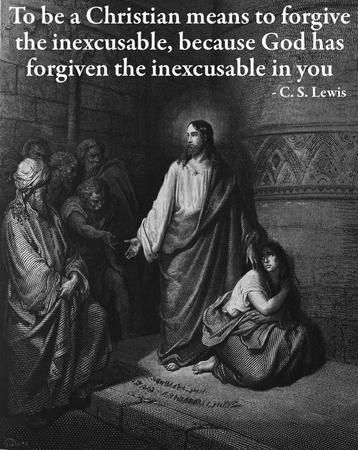 """To be a Christian means to forgive the inexcusable, because God has forgiven the inexcusable in you."" — C.S. Lewis"