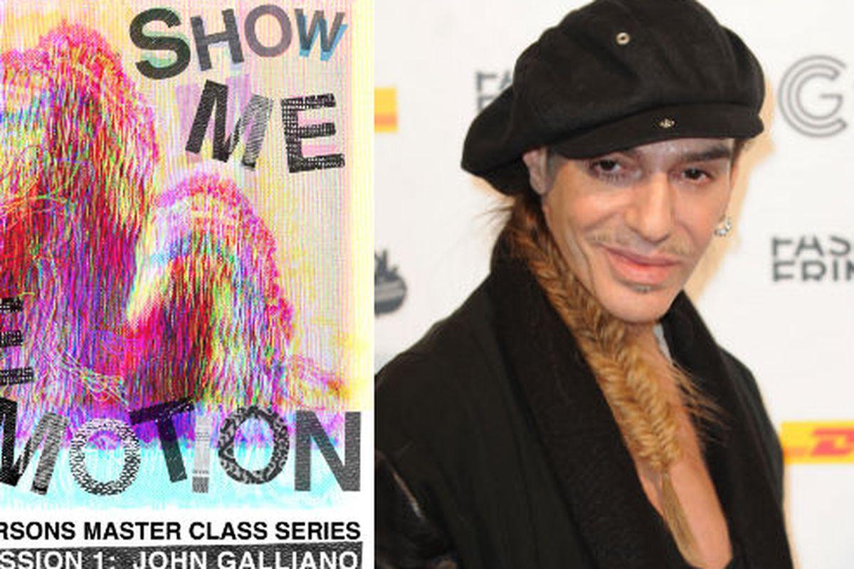"The ""Show Me Emotion!"" poster, via <a href=""http://fashion.parsons.edu/2013/04/20/parsons-masterclass-series-session-1-john-galliano-show-me-emotion/"">Parsons' website</a>, and John Galliano, via Getty"