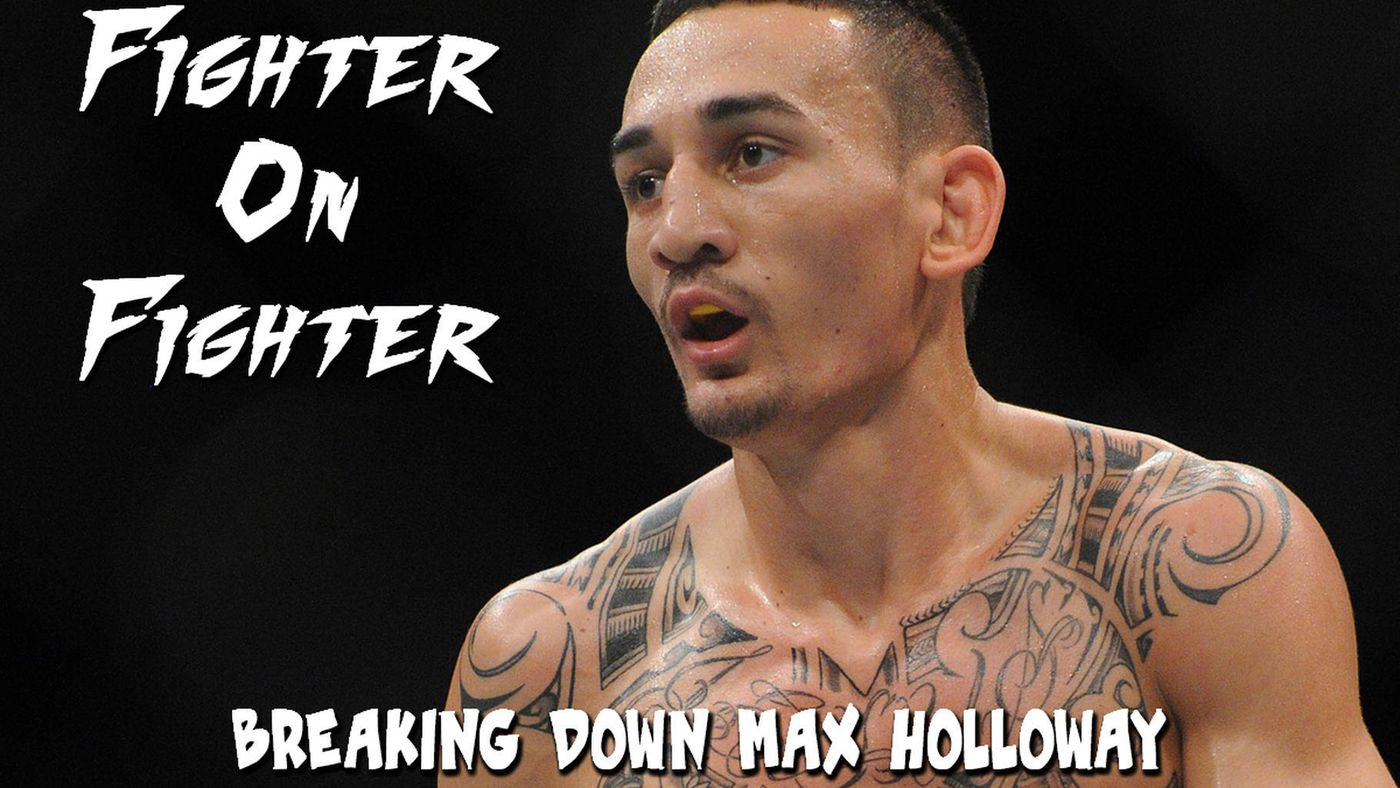 Fighter on Fighter: Breaking down UFC 240's Max Holloway - MMAmania com