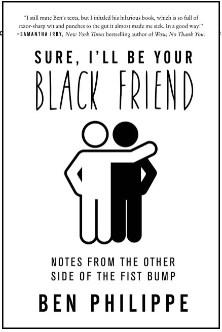 'Sure, I'll Be Your Black Friend' by Ben Philippe.