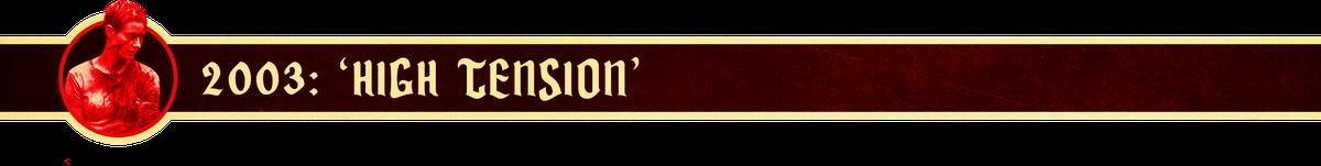 2003: 'High Tension'