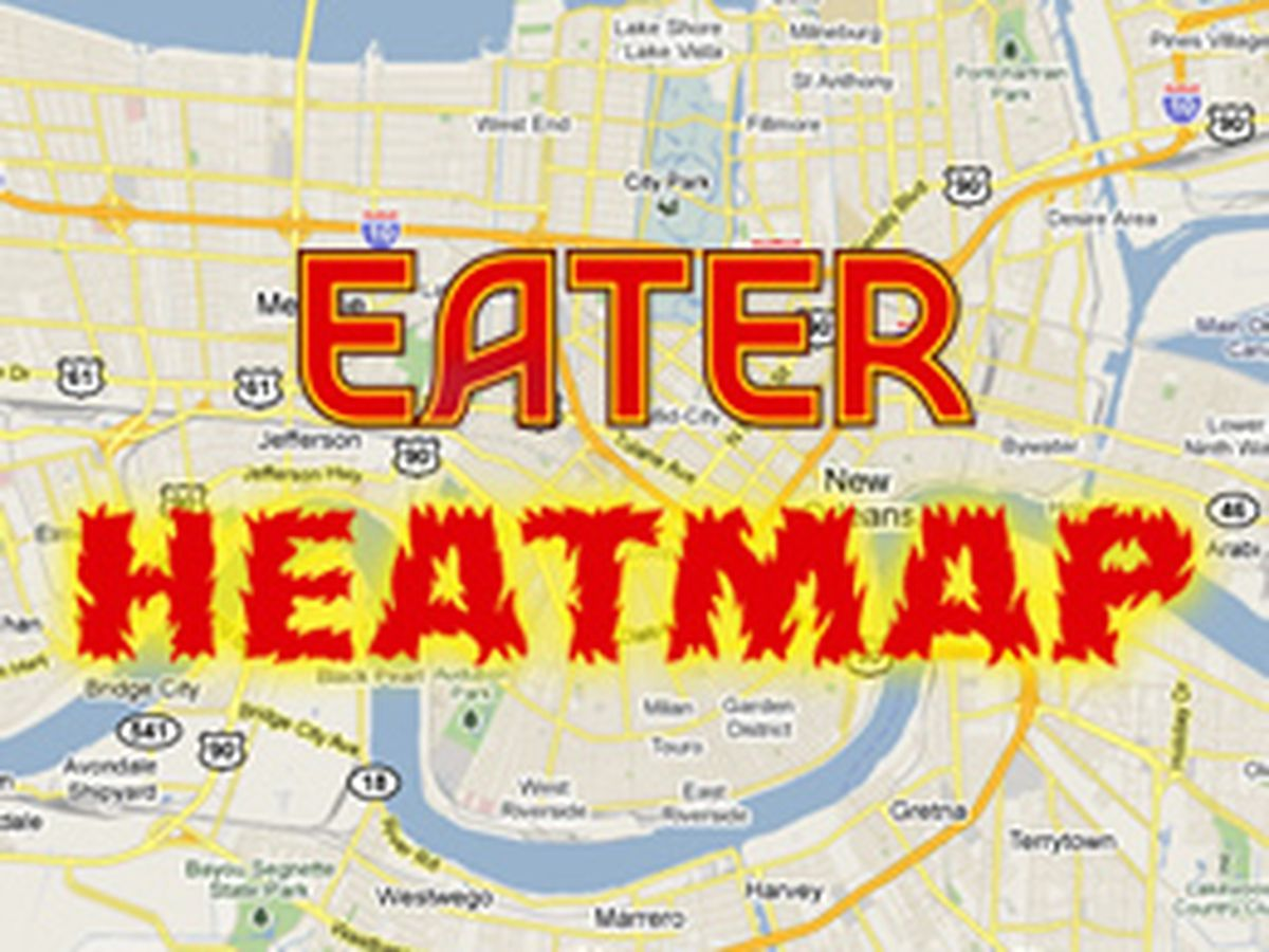 The Eater New Orleans Heat Map: Where to Eat Right Now
