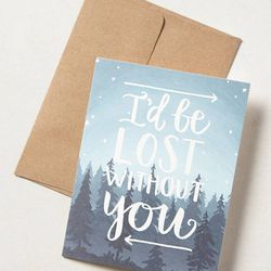 """""""I'd Be Lost Without You"""" card, <a href=""""http://www.anthropologie.com/anthro/product/home-giftswelove/30344683.jsp#/"""">Anthropologie</a>, $6. Available at Anthropologie, 330 San Lorenzo Avenue."""