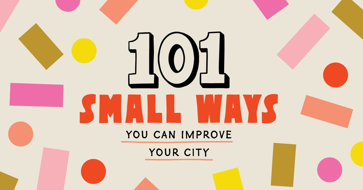 101 Small Ways You Can Improve Your City Curbed