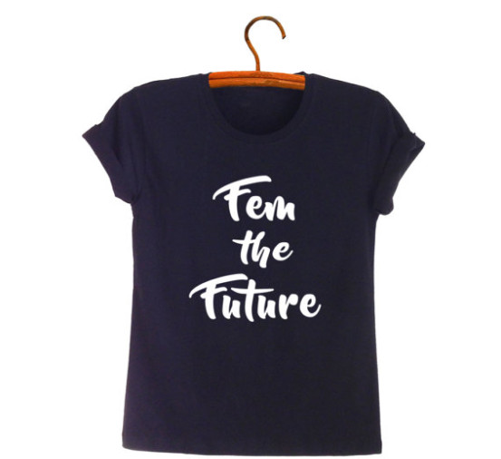 "A T-shirt that reads ""Fem the Future"""