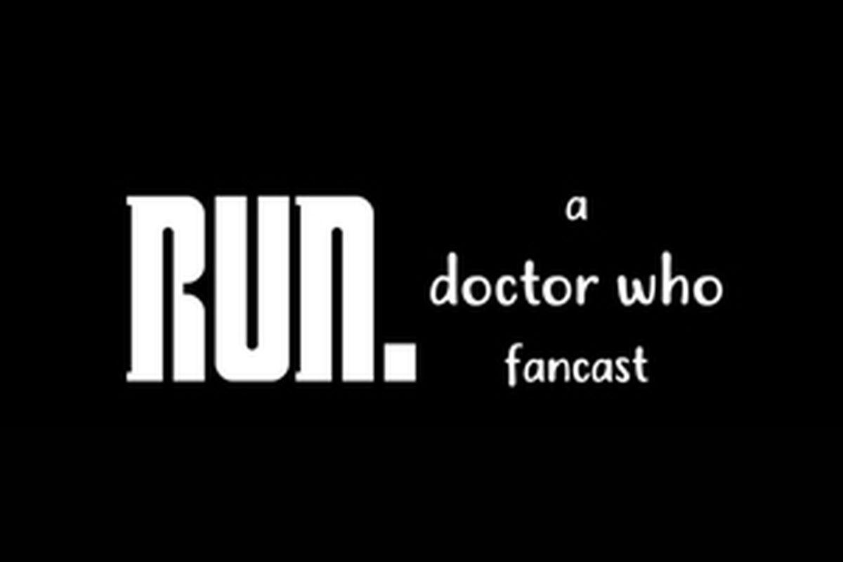 Run. A Doctor Who Fancast