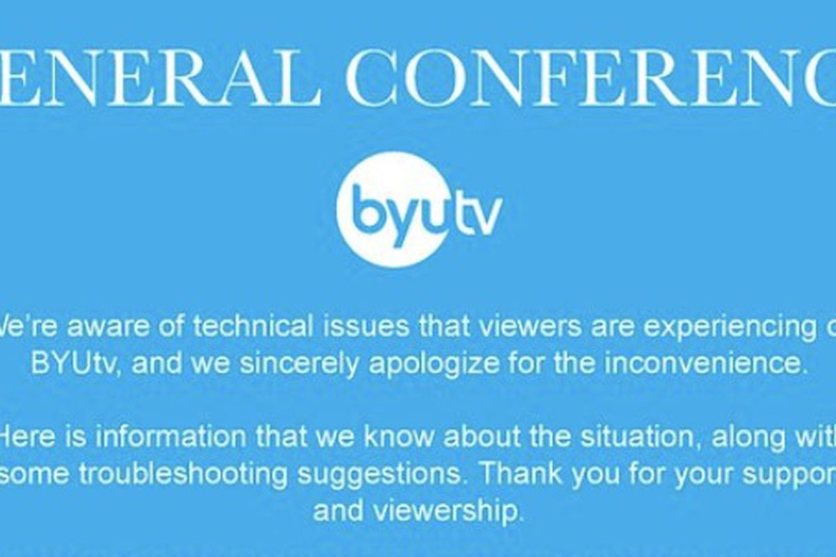 """BYUtv apologized on Sunday to viewers who experienced """"technical issues"""" while watching general conference."""